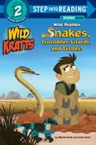 Wild Reptiles: Snakes, Crocodiles, Lizards, and Turtles (Wild Kratts) ebook by Chris Kratt, Martin Kratt, Random House