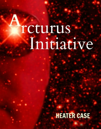 Arcturus Initiative ebook by Heater Case