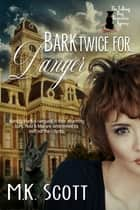 Bark Twice for Danger ebook by M K Scott