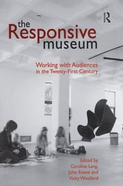 The Responsive Museum - Working with Audiences in the Twenty-First Century ebook by Caroline Lang,John Reeve