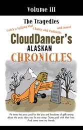 Clouddancer's Alaskan Chronicles, Volume III - The Tragedies ebook by CloudDancer