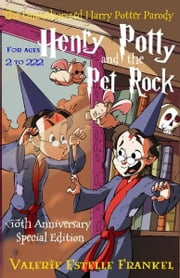 Henry Potty and the Pet Rock: An Unauthorized Harry Potter Parody ebook by Valerie Estelle Frankel
