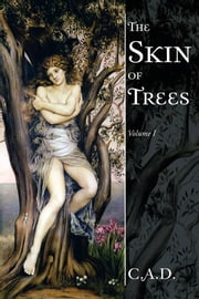 The Skin of Trees - Volume I ebook by C.A.D.