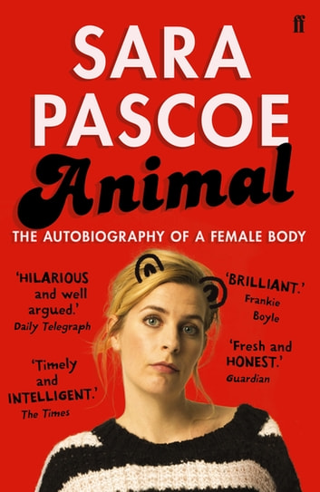 Animal - The Autobiography of a Female Body ebook by Sara Pascoe