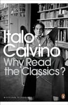 Why Read the Classics? ebook by Italo Calvino, Martin McLaughlin, Martin McLaughlin