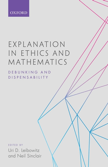 Explanation in Ethics and Mathematics - Debunking and Dispensability ebook by