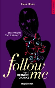Follow me - tome 3 dernière chance eBook by Fleur Hana