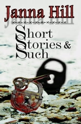Short Stories & Such ebook by Janna Hill