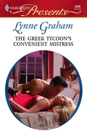 The Greek Tycoon's Convenient Mistress - A Billionaire and Virgin Romance ebook by Lynne Graham