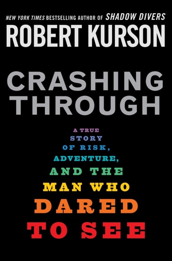 Crashing Through - A True Story of Risk, Adventure, and the Man Who Dared to See ebook by Robert Kurson