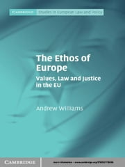The Ethos of Europe - Values, Law and Justice in the EU ebook by Andrew Williams