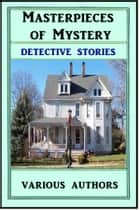 Masterpieces of Mystery: Detective Stories ebook by Various
