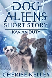 Kaxian Duty: A Dog Aliens Short Story - Dog Aliens, #4 ebook by Cherise Kelley