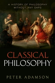 Classical Philosophy: A history of philosophy without any gaps, Volume 1 ebook by Peter Adamson
