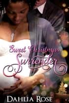 Sweet Christmas Surrender ebook by Dahlia Rose
