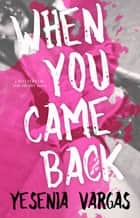 When You Came Back ebook by Yesenia Vargas