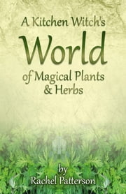 A Kitchen Witch's World of Magical Herbs & Plants ebook by Kobo.Web.Store.Products.Fields.ContributorFieldViewModel