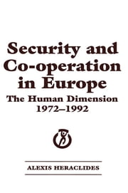 Security and Co-operation in Europe - The Human Dimension 1972-1992 ebook by Alexis Heraclides