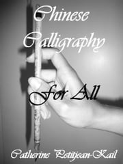 Chinese Calligraphy ebook by Catherine Petitjean-Kail
