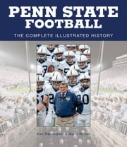 Penn State Football - The Complete Illustrated History ebook by Ken Rappoport,Barry Wilner