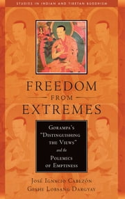 "Freedom from Extremes - Gorampa's ""Distinguishing the Views"" and the Polemics of Emptiness ebook by Jose Ignacio Cabezon,Geshe Lobsang Dargyay"