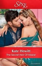 The Secret Heir Of Alazar ebook by Kate Hewitt