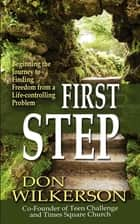 First Step: Beginning the Journey to Finding Freedom from a Life-Controlling Problem ebook by Don Wilkerson