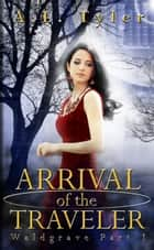 Arrival of the Traveler - Waldgrave, #1 ebook by A.L. Tyler