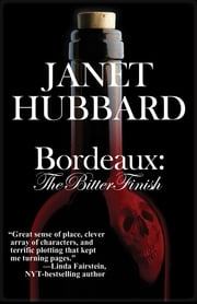 Bordeaux: The Bitter Finish - A Vengeance in the Vineyard Mystery ebook by Janet Hubbard