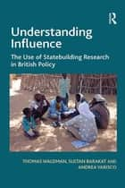 Understanding Influence - The Use of Statebuilding Research in British Policy ebook by Thomas Waldman, Sultan Barakat
