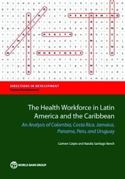 The Health Workforce in Latin America and the Caribbean: An Analysis of Colombia, Costa Rica, Jamaica, Panama, Peru, and Uruguay ebook by Carpio, Carmen