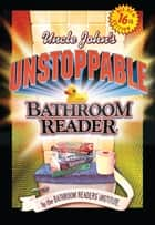 Uncle John's Unstoppable Bathroom Reader ebook by Bathroom Readers' Institute