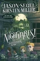 Nightmares! The Sleepwalker Tonic ebook by Jason Segel, Kirsten Miller, Karl Kwasny