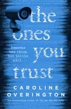 The Ones You Trust ebook by Caroline Overington