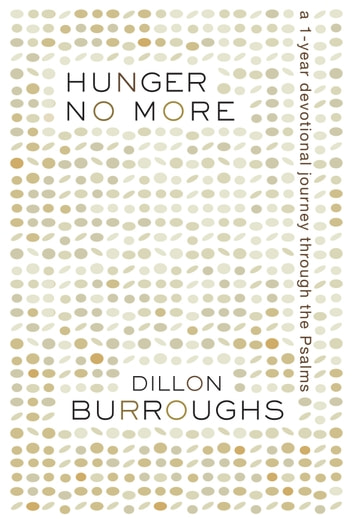 Hunger No More - A One-Year Devotional Journey Through the Psalms ebook by Dillon Burroughs