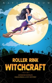Roller Rink Witchcraft (Extended Edition): Paranormal Cozy Mystery ebook by Raven Snow