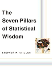 The Seven Pillars of Statistical Wisdom ebook by Stephen M. Stigler