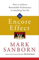 The Encore Effect ebook by Mark Sanborn