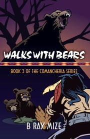 Walks with Bears - Book 3 of the Comancheria Series ebook by B Ray Mize