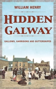 Hidden Galway: A Secret History ebook by William Henry