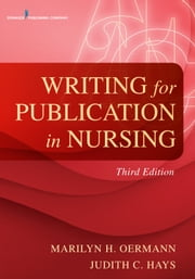 Writing for Publication in Nursing, Third Edition ebook by Dr. Marilyn H. Oermann, PhD, RN, FAAN, ANEF,Dr. Judith C. Hays, PhD, RN,Dr. Judith Hayes, PhD, RN