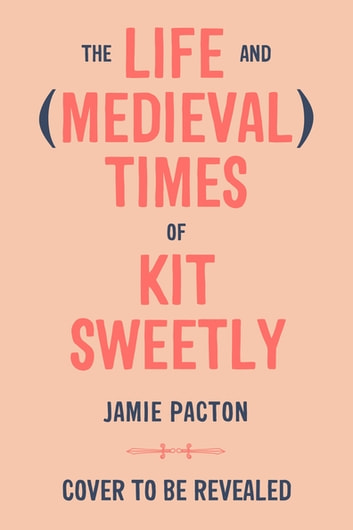 The Life and Medieval Times of Kit Sweetly ebook by Jamie Pacton