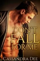 Don't Fall For Me ebook by Cassandra Dee