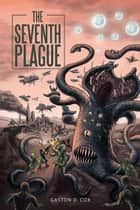 The Seventh Plague ebook by Gaston D. Cox