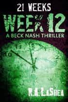 21 Weeks: Week 12 ebook by R.A. LaShea