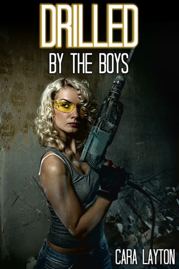 Drilled by the Boys ebook by Cara Layton