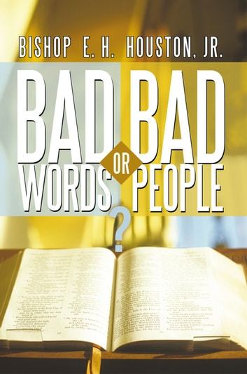 Bad Words or Bad People? ebook by Bishop E.H. Houston, Jr.