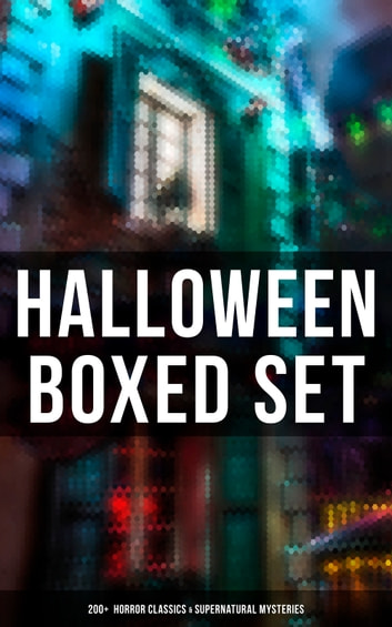 HALLOWEEN Boxed Set: 200+ Horror Classics & Supernatural Mysteries - Sweeney Todd, The Legend of Sleepy Hollow, The Haunted Hotel, The Mummy's Foot, The Dunwich Horror, The Murders in the Rue Morgue, Frankenstein, The Vampire, Dracula, The Turn of the Screw, The Horla… ekitaplar by Edgar Allan Poe,H. P. Lovecraft,Mary Shelley,Bram Stoker,Théophile Gautier,Arthur Conan Doyle,Grant Allen,M. P. Shiel,Ralph Adams Cram,John William Polidori,Thomas Hardy,Charles Dickens,Guy de Maupassant,M. R. James,Wilkie Collins,E. F. Benson,Nathaniel Hawthorne,Ambrose Bierce,Arthur Machen,William Hope Hodgson,Pedro De Alarçon,Walter Hubbell,Washington Irving,Francis Marion Crawford,James Malcolm Rymer,Thomas Peckett Prest,W. W. Jacobs,Wilhelm Hauff,Harriet Beecher Stowe,Daniel Defoe,Jack London,George MacDonald,Mark Twain,Pliny the Younger,Margaret Oliphant,Helena Blavatsky,Fergus Hume,Florence Marryat,Villiers de l'Isle Adam,William Archer,William F. Harvey,Katherine Rickford,Leopold Kompert,Vincent O'Sullivan,Ellis Parker Butler,A. T. Quiller-Couch,Fiona Macleod,Lafcadio Hearn,William T. Stead,Gambier Bolton,Andrew Jackson Davis,Nizida,Walter F. Prince,Chester Bailey Fernando,Brander Matthews,Leonard Kip,Frank R. Stockton,Bithia Mary Croker,Catherine L. Pirkis,Anatole France,Richard Le Gallienne,Henry James,John Buchan