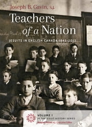 Teachers of a Nation - Jesuits in English Canada ebook by Joseph Gavin, SJ,Jacques Monet, SJ