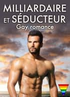 Milliardaire et séducteur Gay romance volume 1 ebook by Teddy Oliver